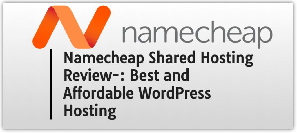 Namecheap Shared Hosting Review-: Best and Affordable WordPress Hosting