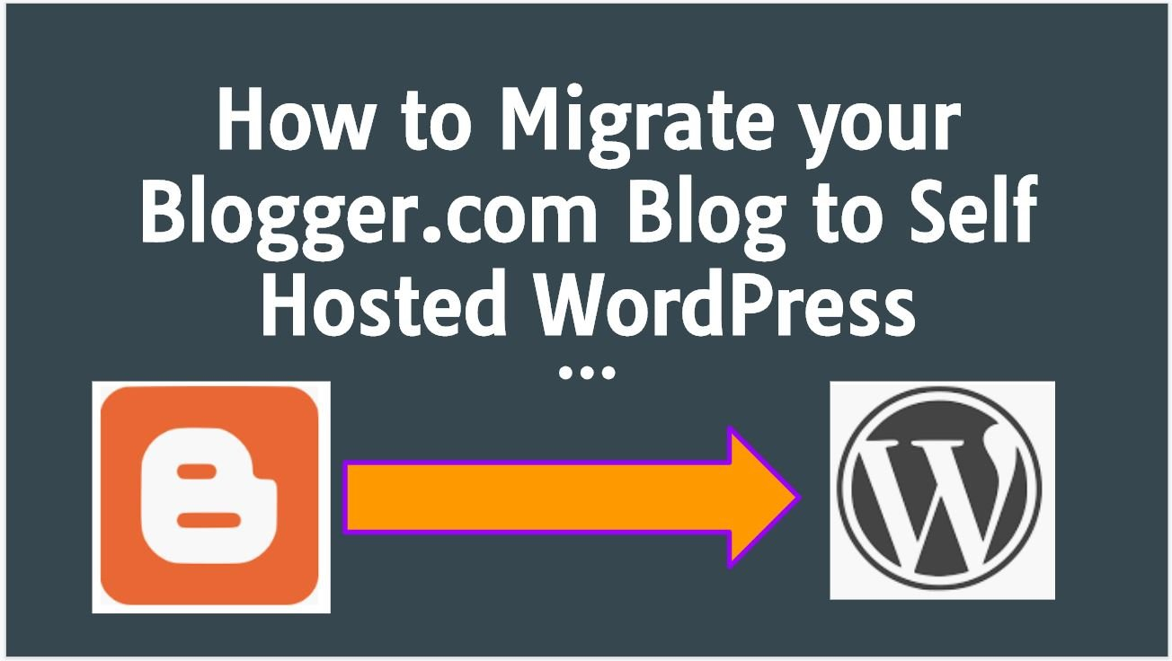 How to Migrate Blogger Blog to Self Hosted WordPress