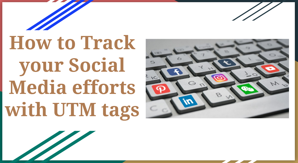 Ultimate guide to Track Social Media efforts with UTM tags