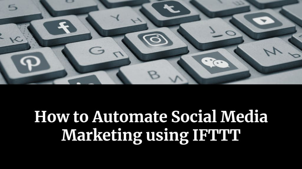 How to Automate Social Media Marketing using IFTTT