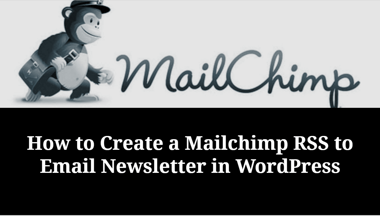 Ultimate guide to Create a Mailchimp RSS to Email Newsletter for WordPress website