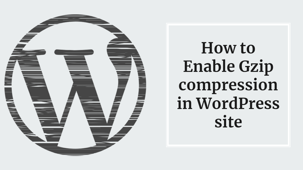 Ultimate guide to Enable Gzip compression in WordPress