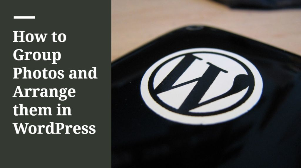 How to Group Photos and Arrange them in WordPress