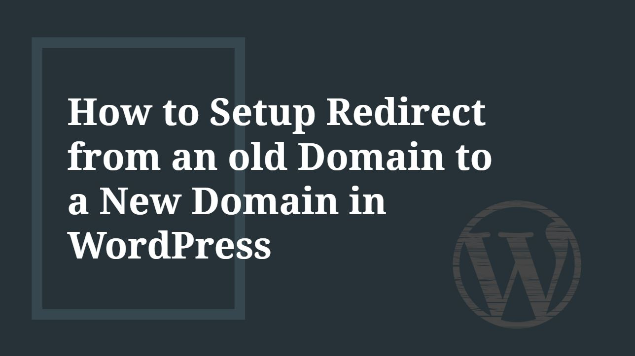 How to setup Redirect old Domain to a New Domain in WordPress