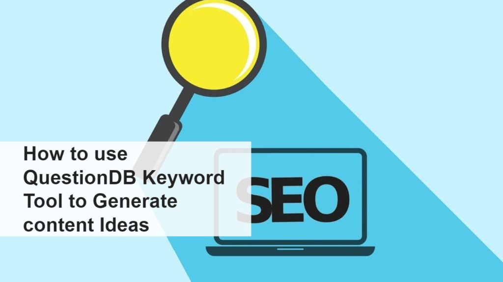 How to use QuestionDB Keyword Tool to Generate content Ideas