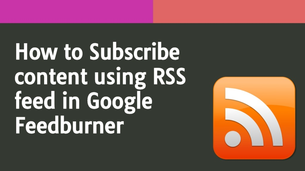 How to Subscribe content using RSS feed in Google Feedburner