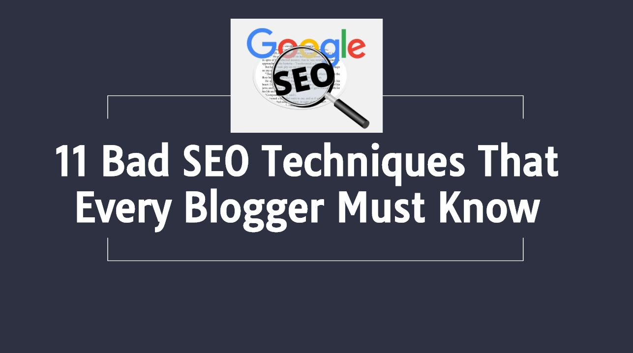 11 Bad SEO Techniques That Every Blogger Must Know