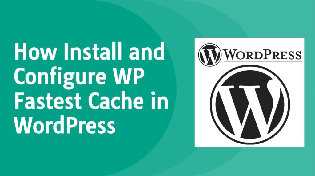 How to Install and Configure WP Fastest Cache in WordPress