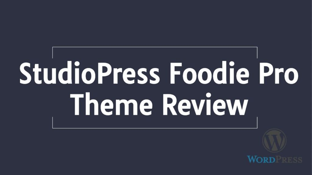 Ultimate StudioPress Foodie Pro Theme Review